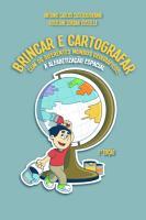 Brincar E Cartografar com Os Diferentes Mundos Geogr  ficos  a Alfabetiza    o Espacial PDF
