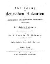 Abbildung der deutschen holzarten für horstmänner und liebhaber der botanik: Band 1