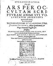 Ars per occultam scripturam animi sui voluntatem absentibus aperiendi certa ... praefixa est huic operi sua clavis ... ab ipso authore concinnata ...
