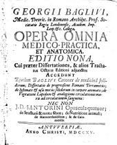 Georgii Baglivi ... Opera Omnia Medico-Practica Et Anatomica
