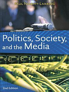 Politics  Society  and the Media  Second Edition PDF