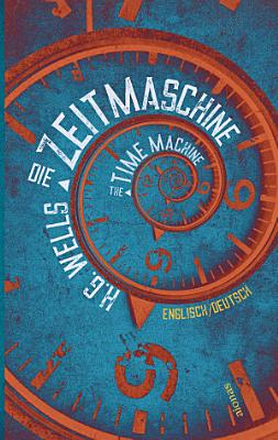 Die Zeitmaschine  H G  Wells  Zweisprachig Englisch Deutsch   The Time Machine PDF