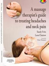 A Massage Therapist's Guide to Treating Headaches and Neck Pain E-Book