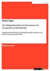 Der Bürgerhaushalt als Instrument der kooperativen Demokratie: Dargestellt am Beispiel der Bürgerhaushaltsverfahren von Berlin-Lichtenberg und Köln