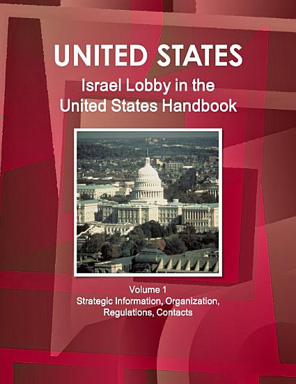 Israel Lobby in the United States Handbook Volume 1 Strategic Information  Organization  Regulations  Contacts PDF