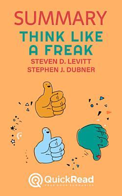 Summary of Think Like a Freak by Steven D  Levitt and Stephen J  Dubner