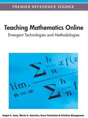 Teaching Mathematics Online  Emergent Technologies and Methodologies PDF