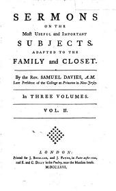 Sermons on the Most Useful and Important Subjects: Adapted to the Family and Closet. By the Rev. Samuel Davies, ... In Three Volumes. ... To which are Prefixed, a Sermon on the Death of Mr Davies, by Samuel Finley, D.D. and Another Discourse on the Same Occasion, Together with an Elegiac Poem ... by Thomas Gibbons, Part 4
