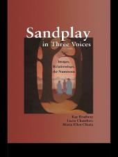 Sandplay in Three Voices: Images, Relationships, the Numinous