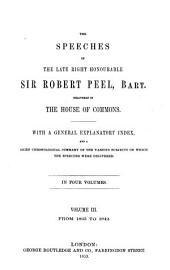 The Speeches of the Late Right Honourable Sir Robert Peel, Delivered in the House of Commons: With a General Explanatory Index, and a Brief Chronological Summary of the Various Subjects on which the Speeches Were Delivered : In Four Volumes. From 1835 to 1842, Volume 3