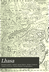 Lhasa: An Account of the Country and People of Central Tibet and of the Progress of the Mission Sent There by the English Government in the Year 1903-4, Volume 1