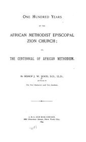 One Hundred Years of the African Methodist Episcopal Zion Church: Or, The Centennial of African Methodism