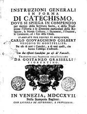Instruzioni generali in forma di catechismo, dove si spiega in compendio per mezzo della scrittura sacra, e della tradizione l'istoria e le dottrine particolari della religione, ...