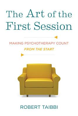 The Art of the First Session  Making Psychotherapy Count From the Start
