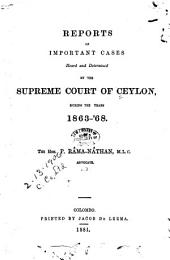 Reports of Important Cases Heard and Determined by the Supreme Court of Ceylon ...: 1863-68. 1881