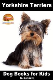 Yorkshire Terriers - Dog Books for Kids