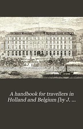 A handbook for travellers in Holland and Belgium  by J  Murray   19th 21st ed PDF