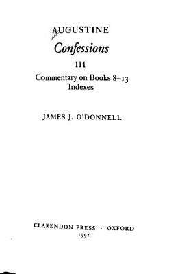 Confessions  Commentary on Books 8 13   Indexes
