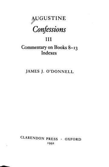 Confessions  Commentary on Books 8 13   Indexes PDF