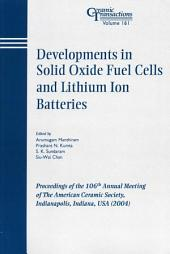 Developments in Solid Oxide Fuel Cells and Lithium Ion Batteries: Proceedings of the 106th Annual Meeting of The American Ceramic Society, Indianapolis, Indiana, USA 2004