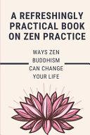 A Refreshingly Practical Book On Zen Practice PDF