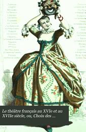 Le Théâtre français au XVIe et au XVIIe siècle, ou, Choix des comédies les plus curieuses antérieures à Molière: avec une introd., des notes et une notice sur chaque auteur, Volume1
