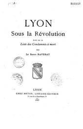 Lyon sous la Révolution: Suivi de la liste des condamnés à mort