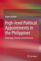High-level Political Appointments in the Philippines: Patronage, Emotion and Democracy