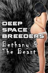Bethany & The Beast: Deep Space Breeders: (Alien Breeding Erotica)