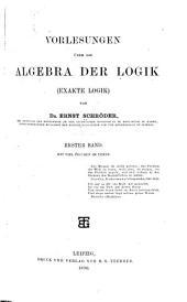 Vorlesungen über die Algebra der Logik (exakte Logik)