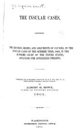 The Insular Cases: Comprising the Records, Briefs, and Arguments of Counsel in the Insular Cases of the October Term, 1900, in the Supreme Court of the United States : Including the Appendixes Thereto