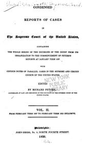 Condensed Reports of Cases in the Supreme Court of the United States: Containing the Whole Series of the Decisions of the Court from Its Organization to the Commencement of the Peter's Reports at January Term 1827. With Copious Notes of Parallel Cases in the Supreme and Circuit Courts of the United States, Volume 2