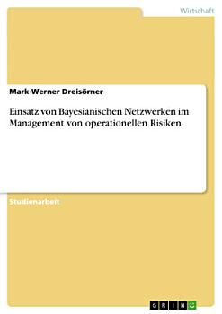 Einsatz Von Bayesianischen Netzwerken Im Management Von Operationellen Risiken PDF