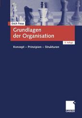 Grundlagen der Organisation: Konzept - Prinzipien - Strukturen, Ausgabe 8