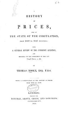 A History of Prices  and of the State of the Circulation  from 1839 to 1847 Inclusive