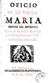 Oficio de la Virgen Maria despues del adviento: segun el Breviario Romano, por el Papa Urbano VIII