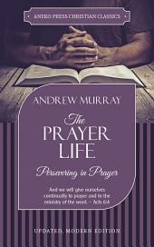 The Prayer Life: Persevering in Prayer