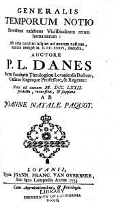 Generalis temporum notio brevissimè exhibens vicissitudinem rerum humanarum: Ab orbe condito usque ad aetatem nostram, annum nempè M.D.CC.XXXVI [1736]