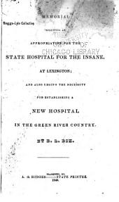 Memorial Soliciting an Appropriation for the State Hospital for the Insane, at Lexington: And Also Urging the Necessity for Establishing a New Hospital in the Green River Country