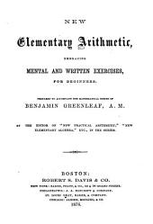 New Elementary Arithmetic, Embracing Mental and Written Exercises ...: Prepared to Accompany the Mathematical Series of Benjamin Greenleaf