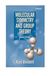 Molecular Symmetry and Group Theory: A Programmed Introduction to Chemical Applications, Edition 2