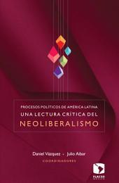 Procesos políticos de América Latina: Una lectura crítica del neoliberalismo