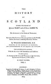 History of Scotland During the Reigns of Queen Mary and of King James VI: Till His Accession to the Crown of England; with a Review of the Scottish History Previous to that Period, and an Appendix Containing Original Papers, Volume 1