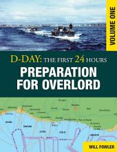 D-Day: Preparation for Overlord: The First 24 Hours