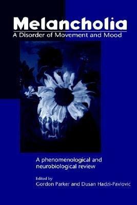 Melancholia: A Disorder of Movement and Mood