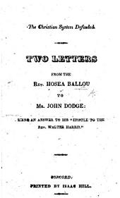 "The Christian System Defended. Two Letters from the Rev. H. Ballou to Mr. John Dodge: Being an Answer to His ""Epistle to the Rev. Walter Harris."""