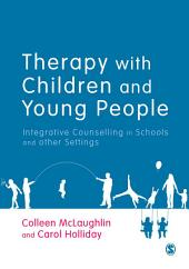 Therapy with Children and Young People: Integrative Counselling in Schools and other Settings