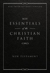 NIV, Essentials of the Christian Faith, New Testament, eBook: Knowing Jesus and Living the Christian Faith