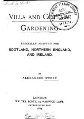 Villa & Cottage Gardening: Specially Adapted for Scotland, Northern England and Ireland