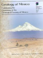 Geology of México: Celebrating the Centenary of the Geological Society of México